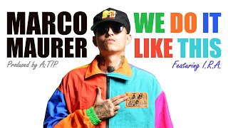 Marco Maurer - We Do It Like This Ft. I.R.A. [Official Lyric Video]
