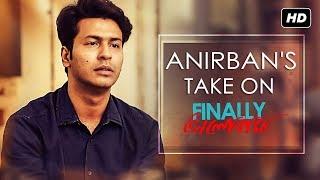Anirban's Take On Finally Bhalobasha | Finally ভালোবাসা | Anirban Bhattacharya | SVF