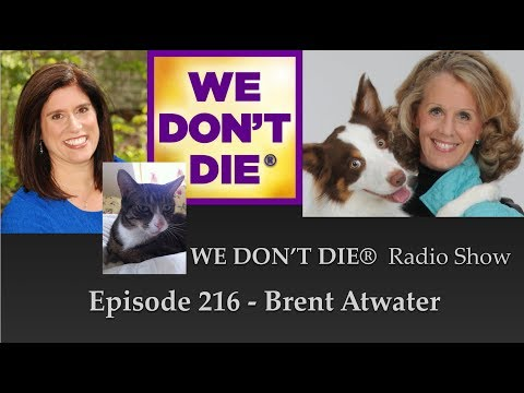 Episode 216 Brent Atwater - Animals In The Afterlife On We Don't Die Radio Show