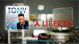 Tony Polverino    'A Liberta