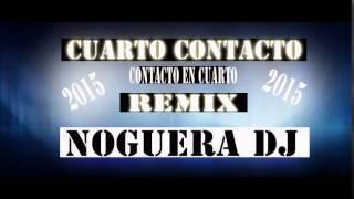 Contacto en Cuarto  Cuarto Contacto  REMIX 2015 BY NOGUERA DJ