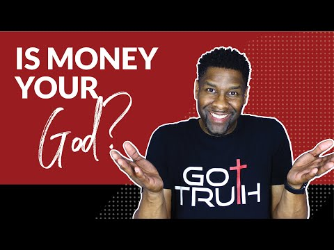 IS MONEY YOUR GOD?   5 SIGNS MONEY IS BECOMING YOUR GOD