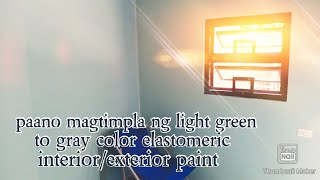 Paano Magtimpla Ng Light Green To Gray Interior/exterior Elastomeric Paint