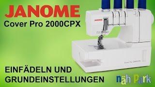 Janome Cover Pro 2000CPX - Einfädeln und Grundeinstellungen