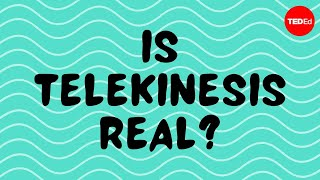 TED-Ed - Is Telekinesis Real?