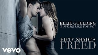 Ellie Goulding   Love Me Like You Do (Fifty Shades Freed Soundtrack) (Audio)