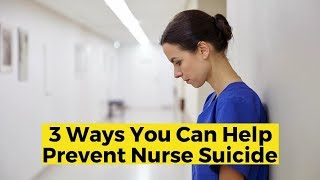 View the video 3 Ways You Can Help Prevent Nurse Suicide