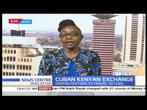 Cuban Kenyan exchange: Doctors to train in Havana Cuba