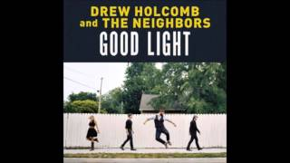 Drew Holcomb & The Neighbors 3.Can't Take It With You (Good Light)