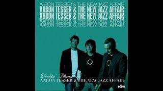 Aaron Tesser & The New Jazz Affair - Lookin