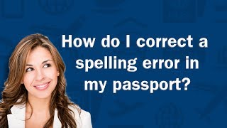 How do I correct a spelling error in my passport? - Q&A