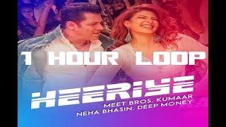 Heeriye     Race 3    1 HOUR LOOP CONTINUOUS    Meet Bros Ft. Deep Money, Neha Bhasin