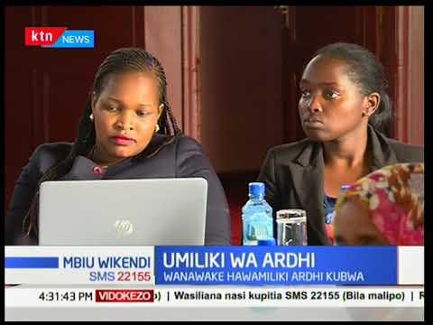 Ripoti ya Shirika la Kenya Land Alliance inaonyesha kuwa Wanawake hawamiliki ardhi kubwa