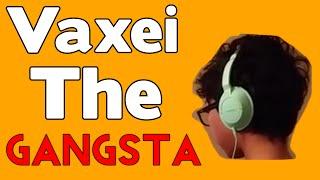 Vaxei the Gangsta