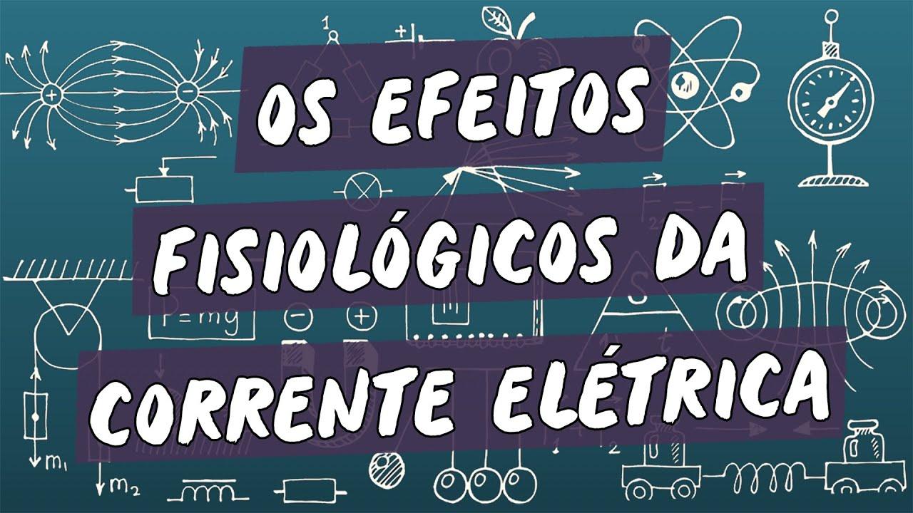 Os Efeitos Fisiológicos da Corrente Elétrica