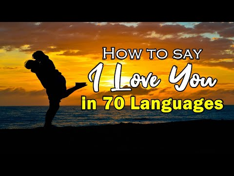 "How To Say ""I LOVE YOU"" in 70 Different Languages"