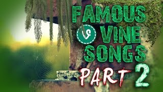Famous Vine Songs Part 2