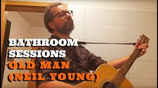 "Bathroom Sessions: Neil Young ""Old man"""