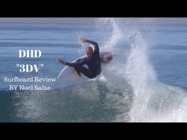 "DHD ""3DV"" Surfboard Review by Noel Salas Ep.64"