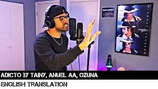 Adicto By Tainy, Anuel AA, Ozuna (ENGLISH TRANSLATION)