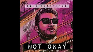 "Paul Bartolome ""Not Okay"" featuring Matt Good"