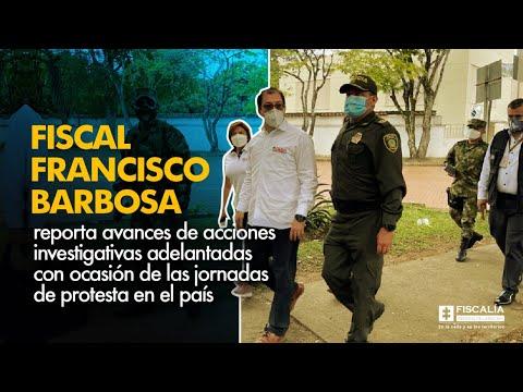 Fiscal Francisco Barbosa reporta acciones investigativas en jornadas de protestas