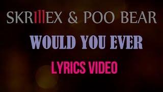 Skrillex & Poo Bear   Would You Ever Lyrics Video