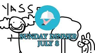 Sunday Dinner July 8 2018