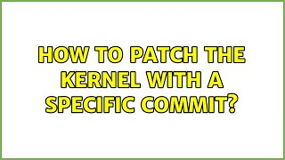 How to patch the kernel with a specific commit?