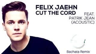 Felix Jaehn - Cut The Cord (feat. Patrik Jean) (Bachata Remix DJ Cat)