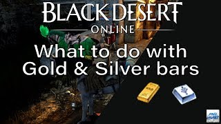 Black Desert Online: What to do with Gold & Silver bars