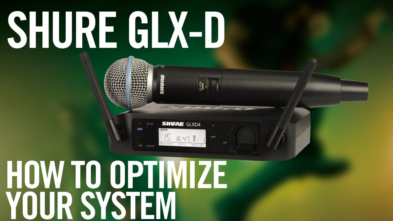 Shure GLX-D Digital Wireless System: How To Optimize Your System
