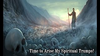 Prophetic Word: Time To Arise My Spiritual Trumps!