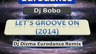 Dj Bobo - Let's Groove On (2014) (Dj Dizma Eurodance Remix)