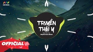TRUYỀN THÁI Y (Trọng RMX Remix) - Ngô Kiến Huy x Masew x Đinh Hà Uyên Thư