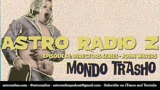 Astro Radio Z - Episode 54 - John Waters: Mondo Trasho