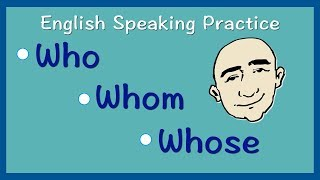 who, whom, whose | English Speaking Practice | ESL | EFL | ELL