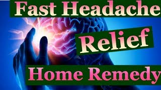 FAST Headache Relief- HOME REMEDY