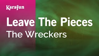 Karaoke Leave The Pieces - The Wreckers *