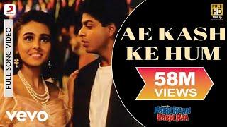 Ae Kash Ke Hum - Kabhi Haan Kabhi Naa | Shah Rukh Khan