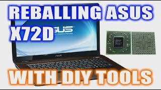 Reballing Asus X72D With DIY BGA Rework Station