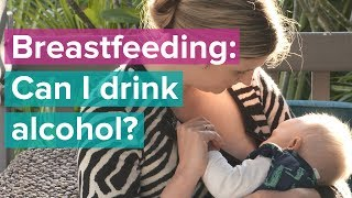 Breastfeeding Series: Can I Drink Alcohol if I'm Breastfeeding?