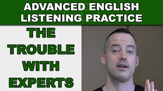 The Trouble with Experts - Advanced English Listening Practice - 35 - EnglishAnyone.com