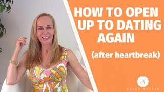 How to open up to dating again (after heartbreak) — Susan Winter