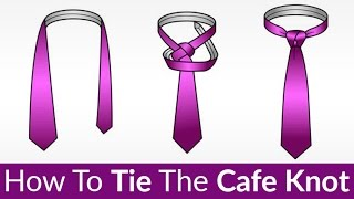 The Cafe Knot?  Learn This Unique Tie-Knot Easily | How To Tie A Tie Video