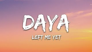 Daya   Left Me Yet (Lyrics)