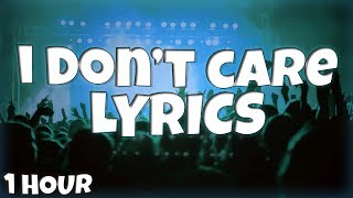 I Don't Care   Ed Sheeran & Justin Bieber 【1 HOUR Loop】 ♪♪ (Lyrics)