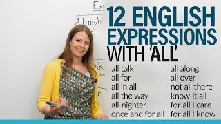 """12 English Expressions with ALL: """"for all I know"""", """"all along"""", """"all talk""""..."""