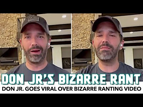 Don Jr. Goes Viral Over Wildly Bizarre Rant