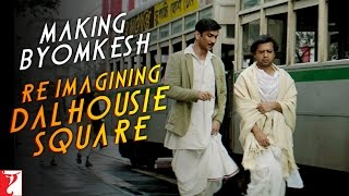 Making Byomkesh - Re-Imagining Dalhousie Square - Detective Byomkesh Bakshy